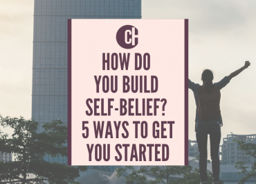 How do you build self-belief? Here are 5 ways to get you started.