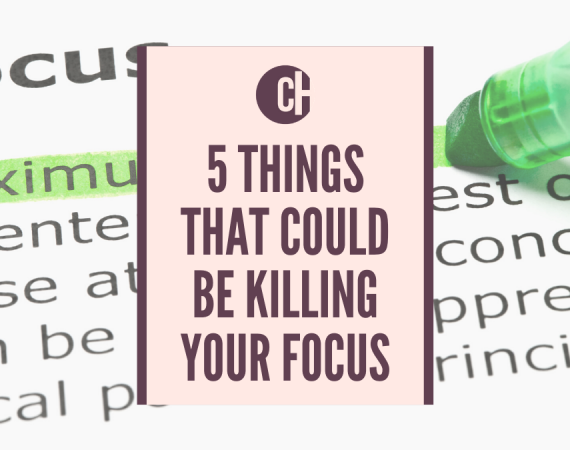 Five Things That Could Be Killing Your Focus