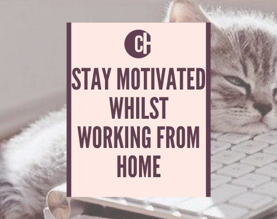 Stay Motivated Whilst Working From Home