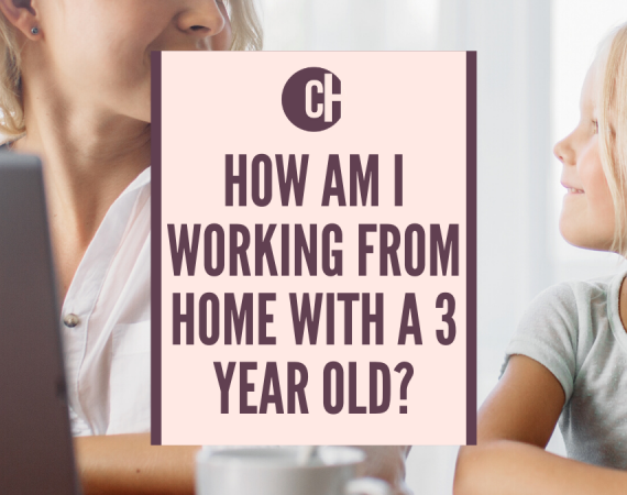 How am I working from home with a 3-year-old?