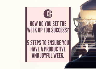 How to set the week up for success – Five steps to ensure you have a productive and joyful week.