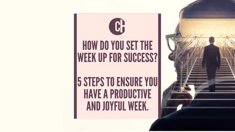 How to set the week up for success - Five steps to ensure you have a productive and joyful week.